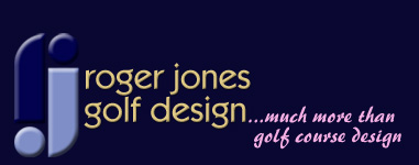 Roger Jones Golf Design - Golf Course Designers,  Golf Development Advisors & Golf Project Managers - Europe, Middle East, Africa & Asia